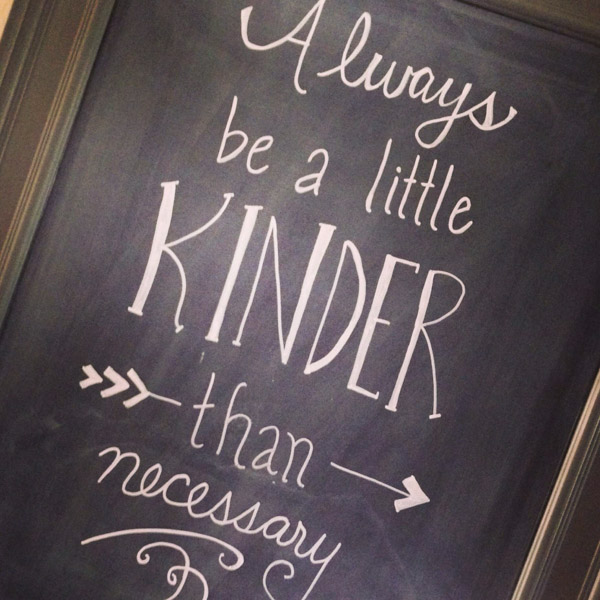 Always Be a Little Kinder